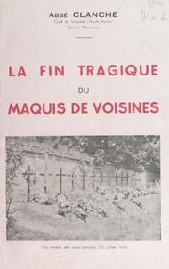 Louis Clanché et Charles Clémencet - La fin tragique du maquis de Voisines, 30 juin 1944.