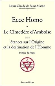 Louis-Claude de Saint-Martin - Ecce Homo ; Le Cimetière d'Amboise suivi de Stances sur l'Origine et la destination de l'Homme.
