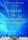 Louis-Claude de Saint-Martin et Nathaniel Lévy - La Guerre du Bien et du Mal - Le Crocodile.