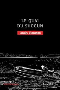 Louis Claudon - Le quai du shogun.