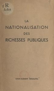 Louis-Clément Desautel - La nationalisation des richesses publiques.