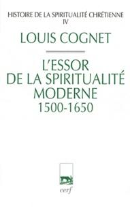 Louis Cognet - Histoire de la spiritualité chrétienne - Tome 4, L'essor de la spiritualité chrétienne (1500-1650).