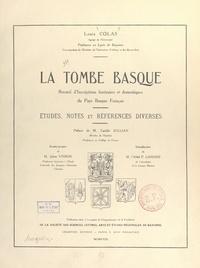 Louis Colas et Camille Jullian - La tombe basque : recueil d'inscriptions funéraires et domestiques du Pays basque français - Études, notes et références diverses.
