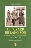 """Louis Constans - Le fuyard de Lang Son - Autopsie d'une """"légende noire"""" Tonkin 1949-1950."""