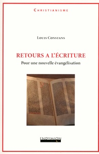 Louis Constans - Retours à l'Ecriture - Pour une nouvelle évangélisation.