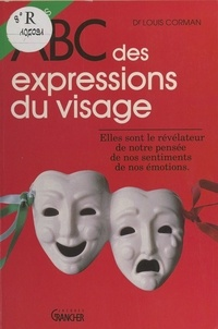 Louis Corman et Paul Dauce - ABC des expressions du visage - Le moyen de communication le plus sûr entre les hommes.