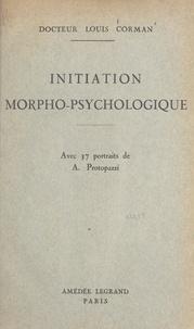 Louis Corman et A. Protopazzi - Initiation morpho-psychologique - Leçons faites en 1941 pour compléter et illustrer les quinze leçons de morpho-psychologie parues en 1937.