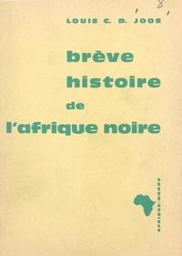 Louis Cosme Damien Joos - Brève histoire de l'Afrique Noire.