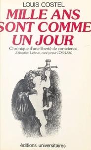 """Louis Costel - """"Mille ans sont comme un jour"""" - Chronique d'une liberté de conscience, Sébastien Lebrun, curé jureur, 1789-1830."""