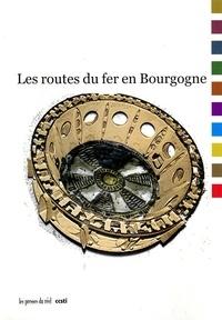 Louis Courel et Jean-Louis Lacroix - Les routes du fer en Bourgogne.