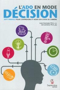 Louis Cournoyer et Lisa Lachance - L'ado en mode décision - Sept profils pour comprendre et aider.