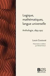 Louis Couturat et Michel Fichant - Logique, mathématiques, langue universelle - Anthologie 1893-1917.
