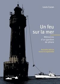 Louis Cozan - Un feu sur la mer - Mémoires d'un gardien de phare.