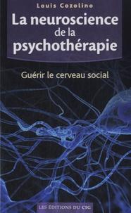 Louis Cozolino - La neuroscience de la psychothérapie - Guérir le cerveau social.