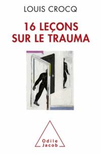 Louis Crocq - 16 Leçons sur le trauma.