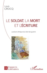 Louis Crocq - Le soldat, la mort et l'écriture - Lecture clinique du récit de guerre.