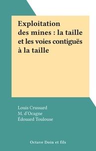 Louis Crussard et M. d'Ocagne - Exploitation des mines : la taille et les voies contiguës à la taille.