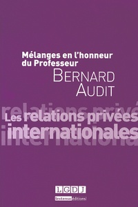 Louis d' Avout et Dominique Bureau - Mélanges en l'honneur du Professeur Bernard Audit - Les relations privées internationales.