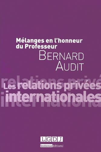 Louis d' Avout et Dominique Bureau - Mélanges en l'honneur du Professeur Bernard Audit - Les relations privées internationales.