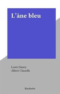 Louis Daney et Albert Chazelle - L'âne bleu.