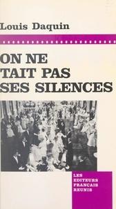 Louis Daquin - On ne tait pas ses silences - Souvenirs imaginaires d'un cinéaste imaginaire.
