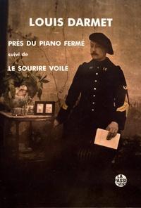 Louis Darmet - Près du piano fermé suivi de Le sourire voilé.