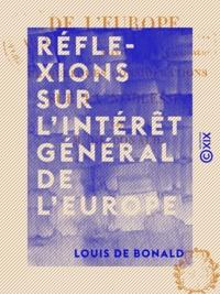 Louis de Bonald - Réflexions sur l'intérêt général de l'Europe - Suivies de quelques considérations sur la noblesse.