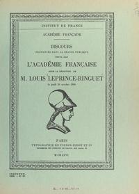 Louis de Broglie et Louis Leprince-Ringuet - Discours pour la réception de M. Louis Leprince-Ringuet, le jeudi 20 octobre 1966.