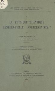 Louis de Broglie et Jean-Pierre Vigier - La physique quantique restera-t-elle indéterministe ? - Exposé du problème, suivi de la reproduction de certains documents et d'une contribution de M. Jean-Pierre Vigier.