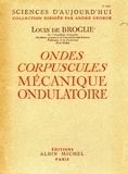 Louis de Broglie - Ondes, corpuscules, mécanique ondulatoire.