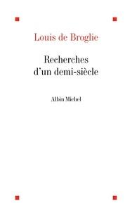 Louis de Broglie - Recherches d'un demi-siècle.