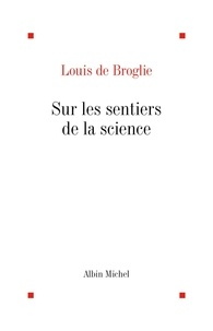 Louis de Broglie - Sur les sentiers de la science.