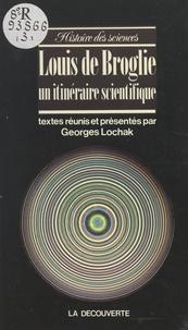 Louis de Broglie et Georges Lochak - Un itinéraire scientifique.