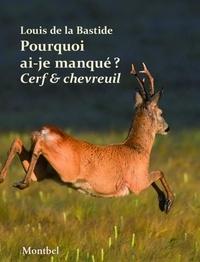 Louis de La bastide - Pourquoi ai-je manqué mon cerf ? Pourquoi ai-je manqué mon chevreuil ?.