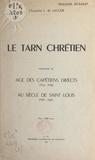 Louis de Lacger - Le Tarn chrétien (3). Âge des Capétiens directs (1145-1229). Au siècle de Saint Louis (1228-1276).
