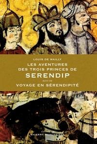Louis de Mailly - Les aventures des trois princes de Serendip - Suivi de Voyage en sérendipidité.