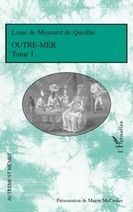 Louis de Maynard de Queilhe - Outre-mer - Tome 1.