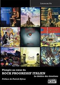 Louis de Ny - Plongée au coeur du rock progressif italien - Le théâtre des émotions.