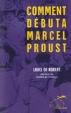 Louis de Robert - Comment débuta Marcel Proust.