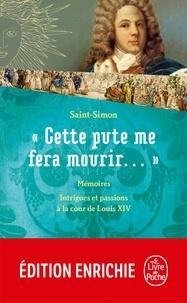Louis de Rouvroy de Saint-Simon - Cette pute me fera mourir !....