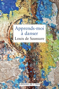 Louis de Saussure - Apprends-moi à danser.