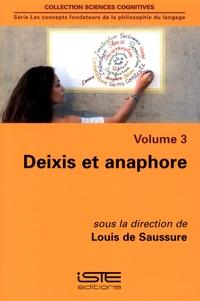 Louis de Saussure - Les concepts fondateurs de la philosophie du langage Tome 3 : Deixis et anaphore.