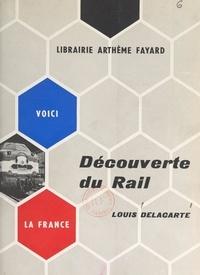 Louis Delacarte et Louis Armand - Découverte du rail.