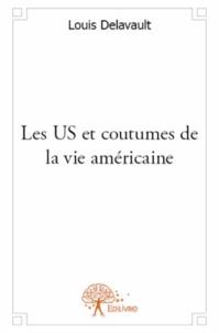 Louis Delavault - Les Us et coutumes de la vie américaine.