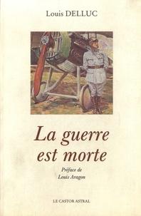 Louis Delluc - La guerre est morte.