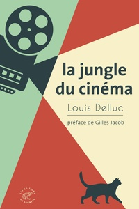 Louis Delluc - La jungle du cinéma.