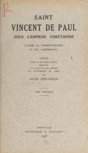 Louis Déplanque - Saint Vincent de Paul sous l'emprise chrétienne d'après sa correspondance et ses conférences - Thèse pour le Doctorat d'État présentée à la Faculté des lettres de l'Université de Paris.