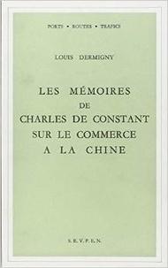 Louis Dermigny - Les mémoires de Charles de Constant sur le commerce à la Chine.