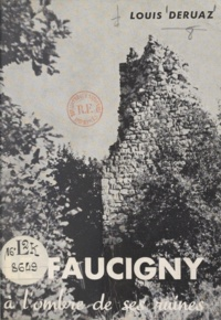 Louis Déruaz et François Coutin - Le Faucigny à l'ombre de ses ruines.