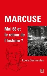Louis Desmeules - Marcuse : Mai 68 et le retour de l'histoire ?.